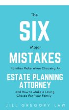 Six Major Mistakes Families Make When Choosing an Estate Planning Attorney Cover